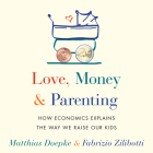 Love, Money, and Parenting: How Economics Explains the Way We Raise Our Kids Cover Image