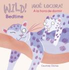 Wild! Bedtime/¡qué Locura! a la Hora de Dormir Cover Image