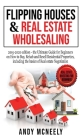 Flipping Houses and Real Estate Wholesaling: 2019-2020 edition - the Ultimate Guide for Beginners on How to Buy, Rehab and Resell Residential Properti Cover Image