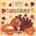 I Spy Thanksgiving: A fun Book for 2-7 Year Old About Autumn & Thanksgiving Great Gift Idea For Preschoolers & Kids & Kindergarten ! Cover Image