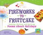 Fireworks to Fruitcake: Reading, Writing, and Reciting Poems about Holidays Cover Image
