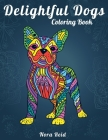 Delightful Dogs Coloring Book: Creative Relaxation, Mindfulness & Meditation For Adults Cover Image
