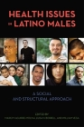 Health Issues in Latino Males: A Social and Structural Approach (Critical Issues in Health and Medicine) Cover Image