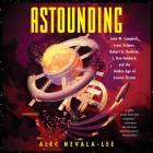 Astounding Lib/E: John W. Campbell, Isaac Asimov, Robert A. Heinlen, L. Ron Hubbard, and the Golden Age of Science Fiction Cover Image