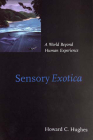 Sensory Exotica: A World Beyond Human Experience (Bradford Book) Cover Image