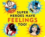 Super Heroes Have Feelings Too (DC Super Heroes) Cover Image
