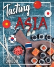 Tasting Asia: Easy Asian Cookbook Discover Asia Flavours in Authentic Recipes Chinese, Japanese, Korean, Vietnamese and Thai Recipes Cover Image