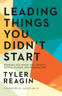 Leading Things You Didn't Start: Winning Big When You Inherit People, Places, and Possibilities Cover Image
