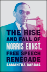 The Rise and Fall of Morris Ernst, Free Speech Renegade Cover Image