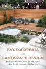 Encyclopedia Of Landscape Design: Plan The Garden, Design The Patio, And Build Favourite Walkways: Landscape Architecture Books 2019 Cover Image