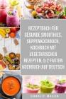 Rezeptbuch für gesunde Smoothies & Suppenkochbuch & Kochbuch Mit Vegetarischen Rezepten & 5: 2 Fasten Kochbuch Auf Deutsch Cover Image