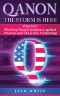 Qanon, the Storm Is Here: Who is Q? The Deep State Conspiracy Against America and The Great Awakening Cover Image