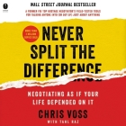 Never Split the Difference Lib/E: Negotiating as If Your Life Depended on It Cover Image