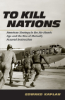 To Kill Nations: American Strategy in the Air-Atomic Age and the Rise of Mutually Assured Destruction Cover Image