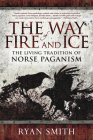 The Way of Fire and Ice: The Living Tradition of Norse Paganism Cover Image