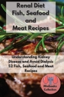 Renal Diet Fish, Seafood and Meat Recipes: Understanding Kidney Disease and Avoid Dialysis. 52 Fish, Seafood and Meat Recipes Cover Image
