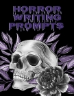 Horror Writing Prompts: Romantic New Adult, College Fantasy, Dark Urban & Epic Coming Of Age Thrillers Journal To Write In Quick Tropes - Free Cover Image