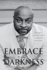 Embrace the Darkness: Allowing the dark times of life to bring forth your purpose Cover Image
