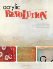 Acrylic Revolution: New Tricks and Techniques for Working with the World's Most Versatile Medium Cover Image