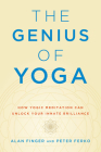 The Genius of Yoga: How Yogic Meditation Can Unlock Your Innate Brilliance Cover Image