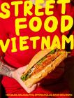 Street Food Vietnam: Noodles, salads, pho, spring rolls, banh mi & more Cover Image