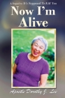 Now I'm Alive: A Sequel to It's Supposed to Kill You Cover Image