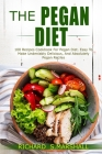 The Pegan Diet: 100 Recipes Cookbook for Pegan Diet. Easy to Make, Undeniably Delicious, and Absolutely Pegan Recipes. Cover Image