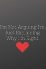 I'm Not Arguing I'm Just Explaining Why I'm Right: Inspire, Cute, Notebook, Journal, Diary (110 Pages, Blank, 6 x 9) Cover Image