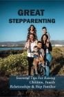 Great Stepparenting: Essential Tips For Raising Children, Family Relationships & Step Families: Step Parents Overstepping Boundaries Cover Image