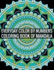 Everyday Color By Numbers Coloring Book of Mandala: Adult Coloring Book Of Mandala Cover Image