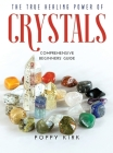 The True Healing Power of Crystals: Comprehensive Beginners' Guide Cover Image