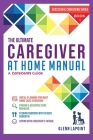 The Ultimate Caregiver at Home Manual: Initial planning for most Home Care Situations, Finding a Geriatric Care Manager, Feeding Someone with Severe D Cover Image