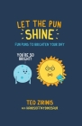 Let the Pun Shine: Fun puns to brighten your day Cover Image