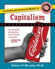The Politically Incorrect Guide to Capitalism (The Politically Incorrect Guides) Cover Image