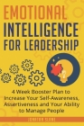 Emotional Intelligence for Leadership: 4 Week Booster Plan to Increase Your Self-Awareness, Assertiveness and Your Ability to Manage People at Work Cover Image