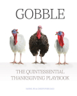 Gobble: The Quintessential Thanksgiving Playbook Cover Image