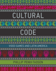 Cultural Code: Video Games and Latin America Cover Image