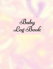 Baby Log Book: Baby Log Book: Planner and Tracker For New Moms, Daily Journal Notebook To Record Sleeping and Feeding. Cover Image