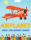 Airplanes Kids Coloring Book: An Airplane Coloring Book for Kids ages 4-12 with 20 Beautiful Coloring Pages of Airplanes, Fighter Jets, Helicopters Cover Image