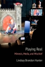 Playing Real: Mimesis, Media, and Mischief Cover Image