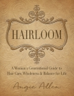 Hairloom: A Women's Generational Guide to Hair Care, Wholeness & Balance for Life Cover Image