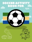 Soccer Activity Book for Kids: Grate Color and Activity Sports Book for all Kids - A Creative Sports Workbook with Illustrated Kids Book Cover Image