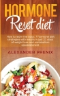 Hormone reset diet: How to Learn the Basic 7 Hormone Diet Strategies with Results in Just 21 Days of Weight Loss and Metabolism Establishm Cover Image