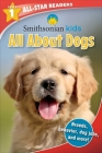 Smithsonian All-Star Readers: All About Dogs Level 1 (Library Binding) (Smithsonian Leveled Readers) Cover Image