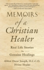 Memoirs of a Christian Healer: Real Life Stories Genuine Healings Cover Image