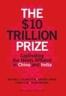 The $10 Trillion Prize: Captivating the Newly Affluent in China and India Cover Image