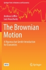 The Brownian Motion: A Rigorous But Gentle Introduction for Economists (Springer Texts in Business and Economics) Cover Image