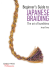 Beginner's Guide to Japanese Braiding: The Art Of Kumihimo Cover Image