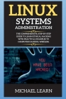 Linux Systems Administration: The Comprehensive, Step-By-Step Guide to Learn Ethical Hacking with Practical Examples to Computer Hacking, Wireless. Cover Image