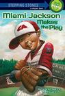 Miami Jackson Makes the Play (A Stepping Stone Book(TM)) Cover Image